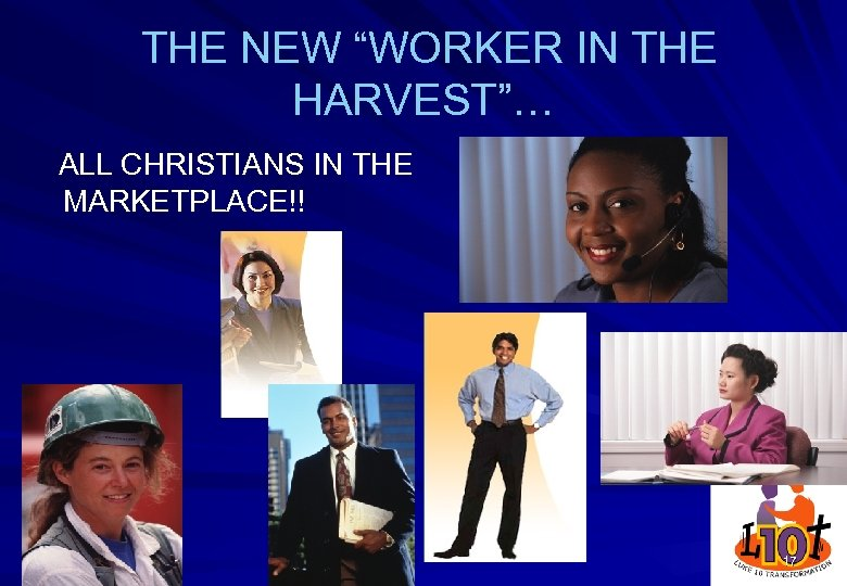 "THE NEW ""WORKER IN THE HARVEST""… ALL CHRISTIANS IN THE MARKETPLACE!! 17"