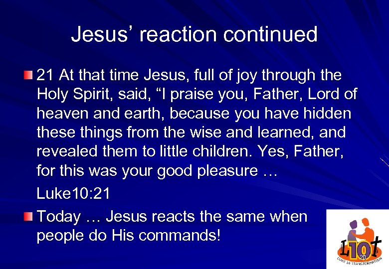 Jesus' reaction continued 21 At that time Jesus, full of joy through the Holy
