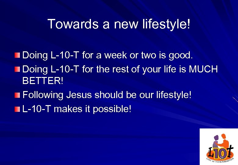 Towards a new lifestyle! Doing L-10 -T for a week or two is good.