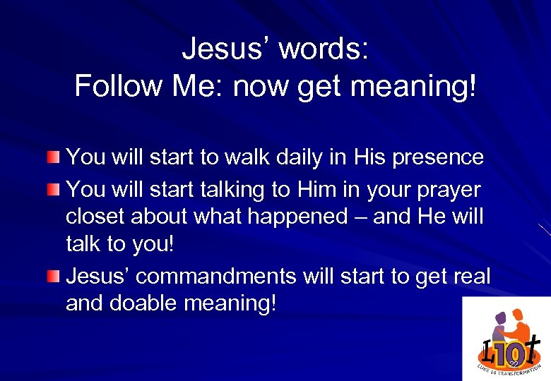 Jesus' words: Follow Me: now get meaning! You will start to walk daily in