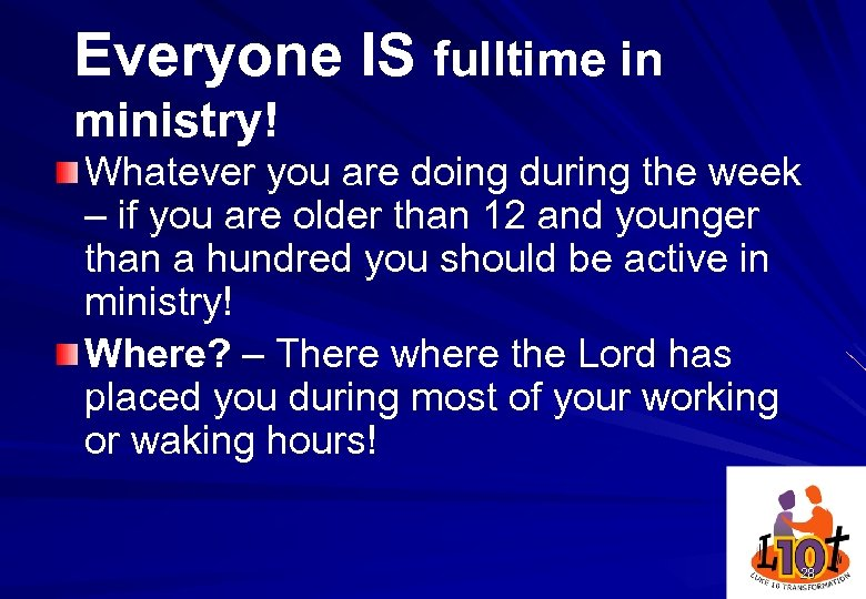 Everyone IS fulltime in ministry! Whatever you are doing during the week – if