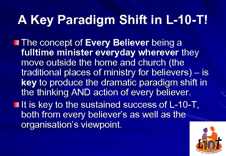 A Key Paradigm Shift in L-10 -T! The concept of Every Believer being a