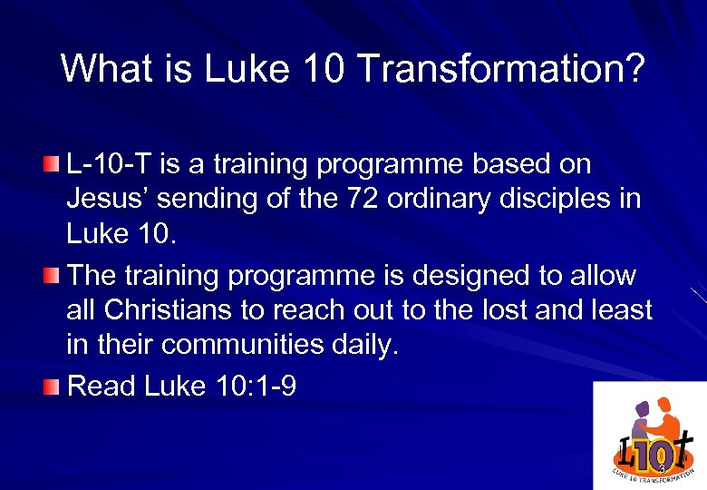 What is Luke 10 Transformation? L-10 -T is a training programme based on Jesus'