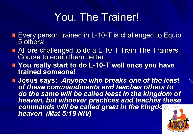 You, The Trainer! Every person trained in L-10 -T is challenged to Equip 5