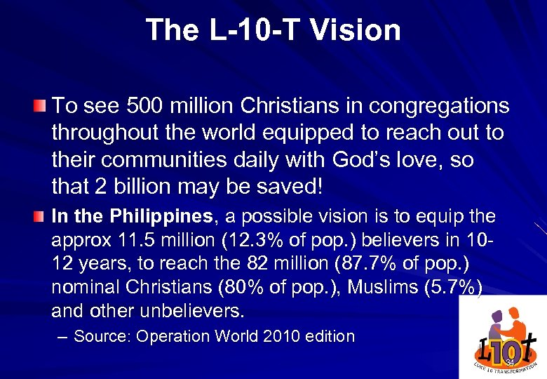 The L-10 -T Vision To see 500 million Christians in congregations throughout the world