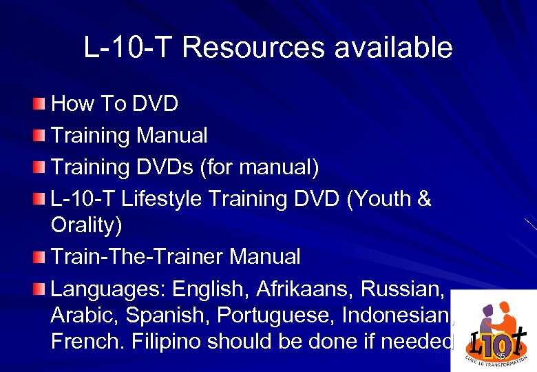L-10 -T Resources available How To DVD Training Manual Training DVDs (for manual) L-10