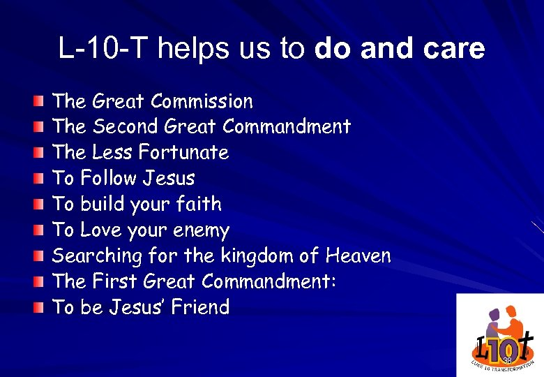 L-10 -T helps us to do and care The Great Commission The Second Great