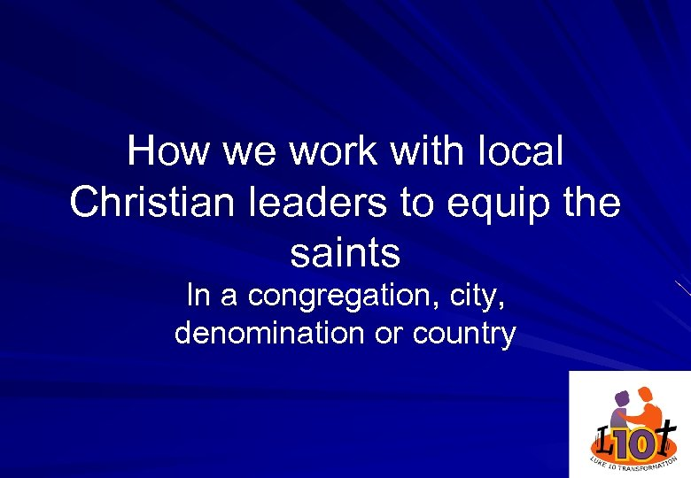 How we work with local Christian leaders to equip the saints In a congregation,