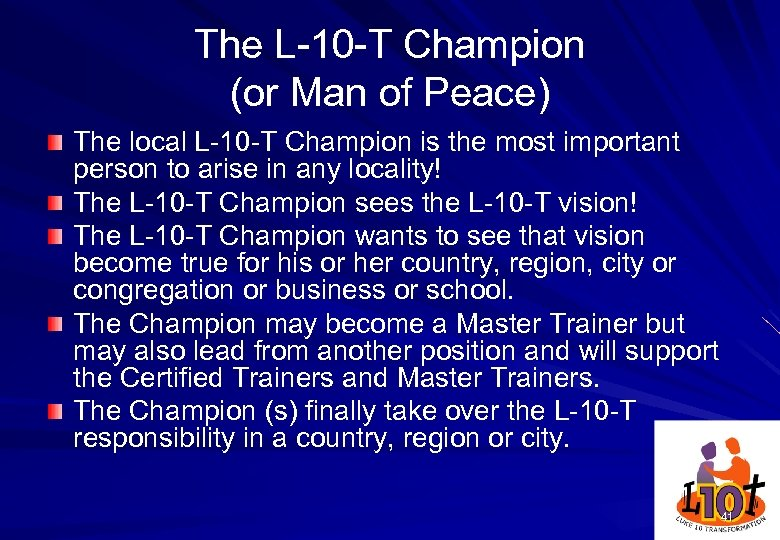 The L-10 -T Champion (or Man of Peace) The local L-10 -T Champion is