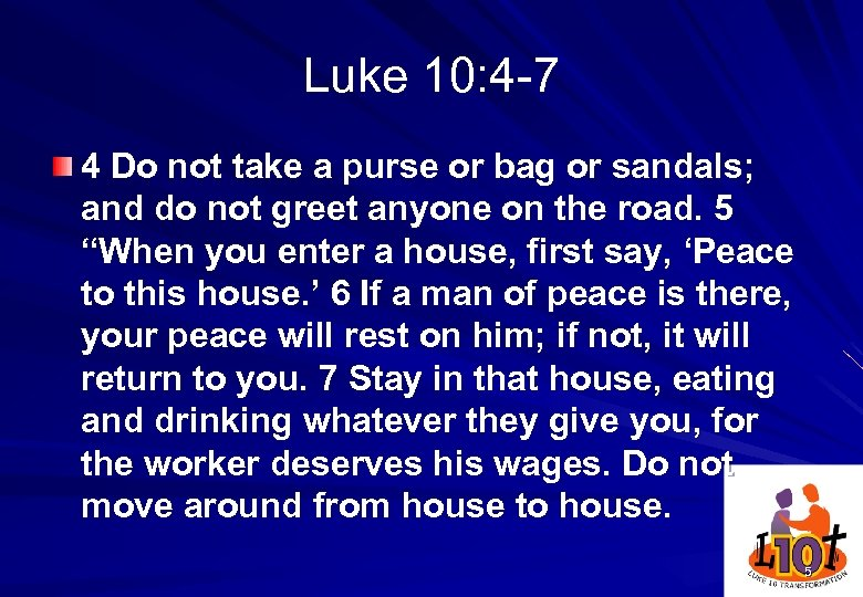 Luke 10: 4 -7 4 Do not take a purse or bag or sandals;