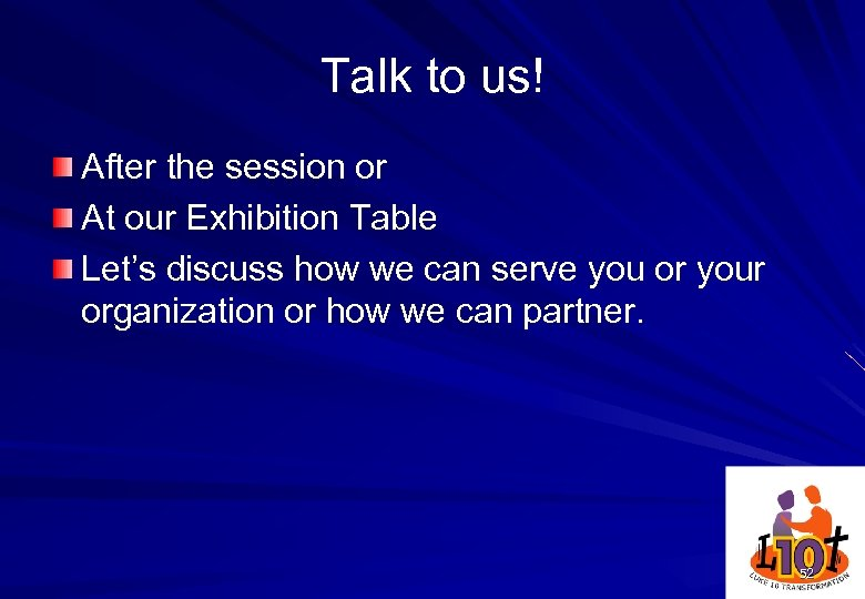 Talk to us! After the session or At our Exhibition Table Let's discuss how