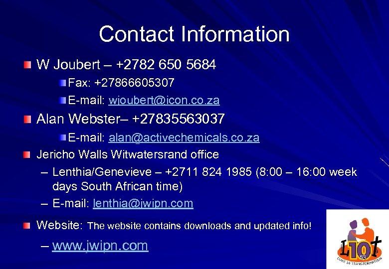 Contact Information W Joubert – +2782 650 5684 Fax: +27866605307 E-mail: wjoubert@icon. co. za