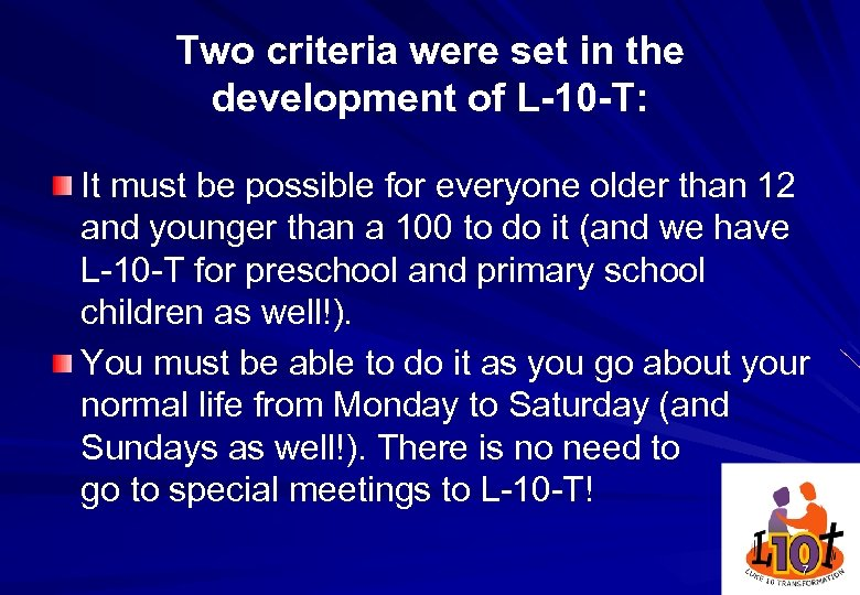 Two criteria were set in the development of L-10 -T: It must be possible