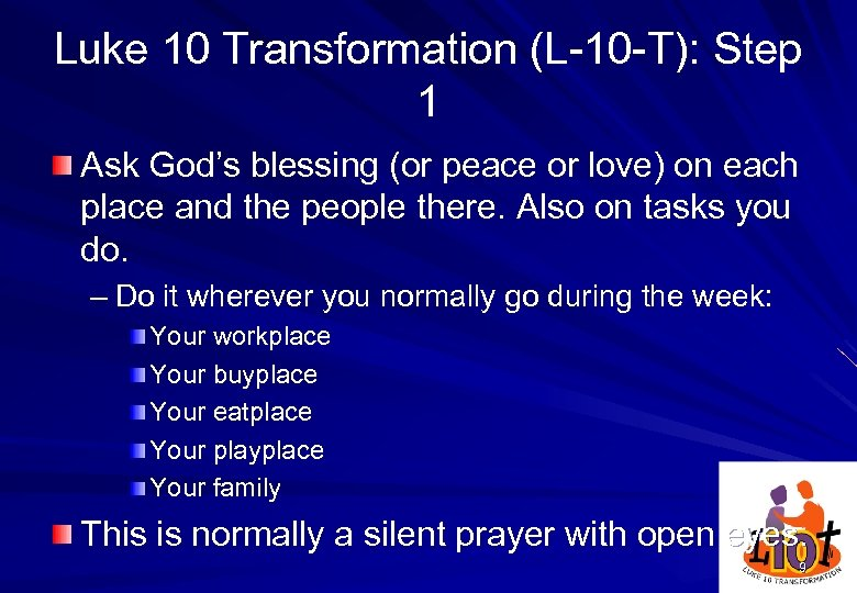 Luke 10 Transformation (L-10 -T): Step 1 Ask God's blessing (or peace or love)