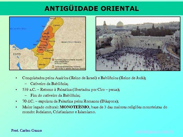 ANTIGÜIDADE ORIENTAL • • Conquistados pelos Assírios (Reino de Israel) e Babilônios (Reino de
