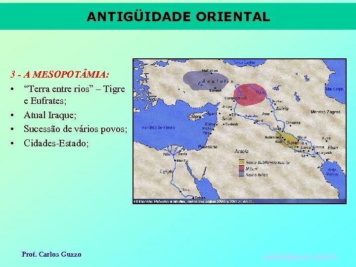 """ANTIGÜIDADE ORIENTAL 3 - A MESOPOT MIA: • """"Terra entre rios"""" – Tigre e"""