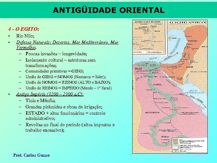 ANTIGÜIDADE ORIENTAL 4 - O EGITO: • • Rio Nilo; Defesas Naturais: Desertos, Mar