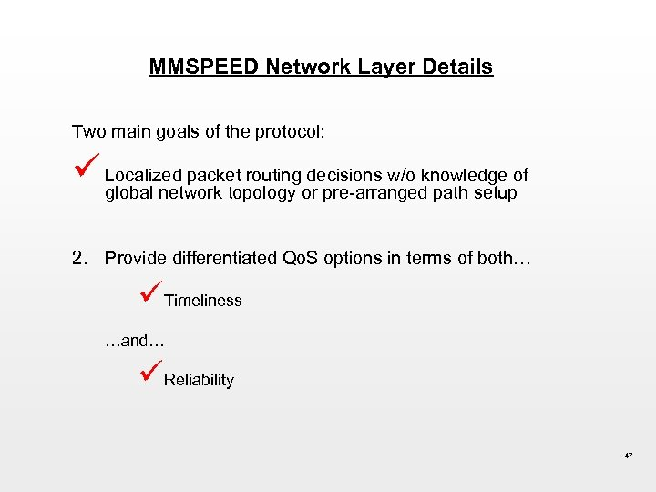 MMSPEED Network Layer Details Two main goals of the protocol: ü Localized packet routingor