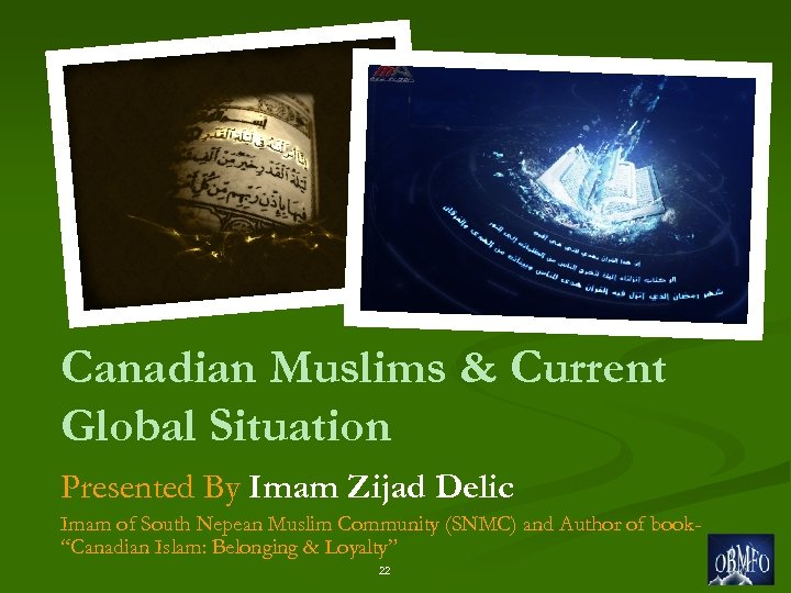 Canadian Muslims & Current Global Situation Presented By Imam Zijad Delic Imam of South