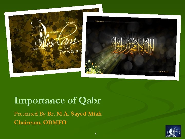 Importance of Qabr Presented By Br. M. A. Sayed Miah Chairman, OBMFO 4