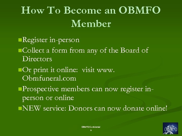 How To Become an OBMFO Member n. Register in-person n. Collect a form from