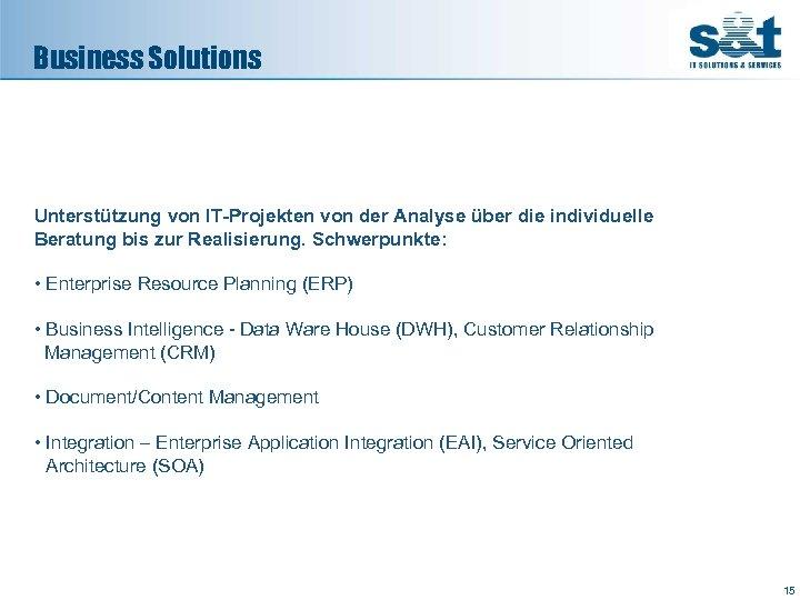 Business Solutions Unterstützung von IT-Projekten von der Analyse über die individuelle Beratung bis zur