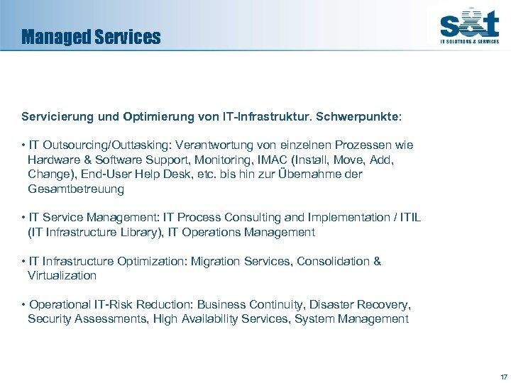 Managed Services Servicierung und Optimierung von IT-Infrastruktur. Schwerpunkte: • IT Outsourcing/Outtasking: Verantwortung von einzelnen