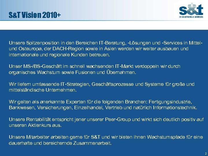 S&T Vision 2010+ Unsere Spitzenposition in den Bereichen IT-Beratung, -Lösungen und -Services in Mittelund