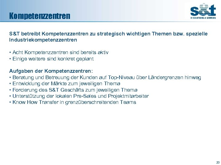 Kompetenzzentren S&T betreibt Kompetenzzentren zu strategisch wichtigen Themen bzw. spezielle Industriekompetenzzentren • Acht Kompetenzzentren
