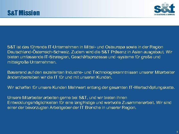 S&T Mission S&T ist das führende IT-Unternehmen in Mittel- und Osteuropa sowie in der