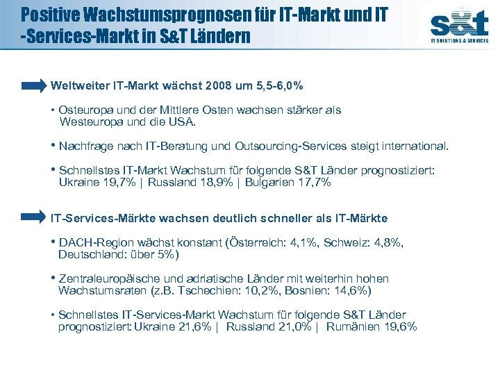 Positive Wachstumsprognosen für IT-Markt und IT -Services-Markt in S&T Ländern Weltweiter IT-Markt wächst 2008