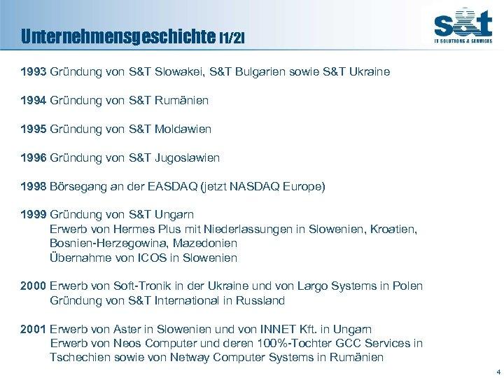 Unternehmensgeschichte [1/2] 1993 Gründung von S&T Slowakei, S&T Bulgarien sowie S&T Ukraine 1994 Gründung