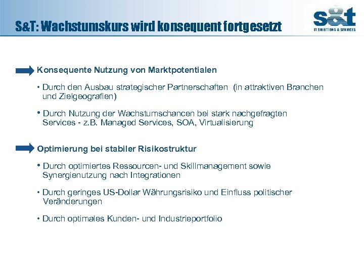 S&T: Wachstumskurs wird konsequent fortgesetzt Konsequente Nutzung von Marktpotentialen • Durch den Ausbau strategischer