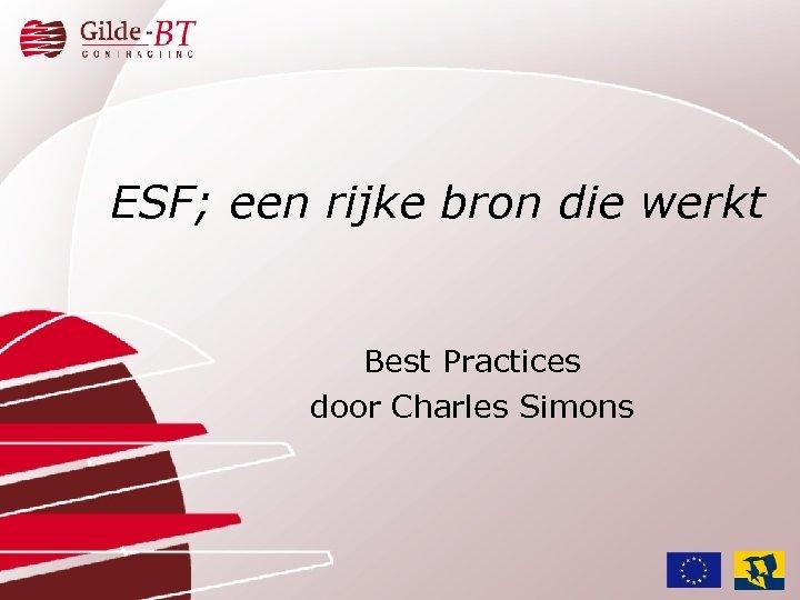 ESF; een rijke bron die werkt Best Practices door Charles Simons