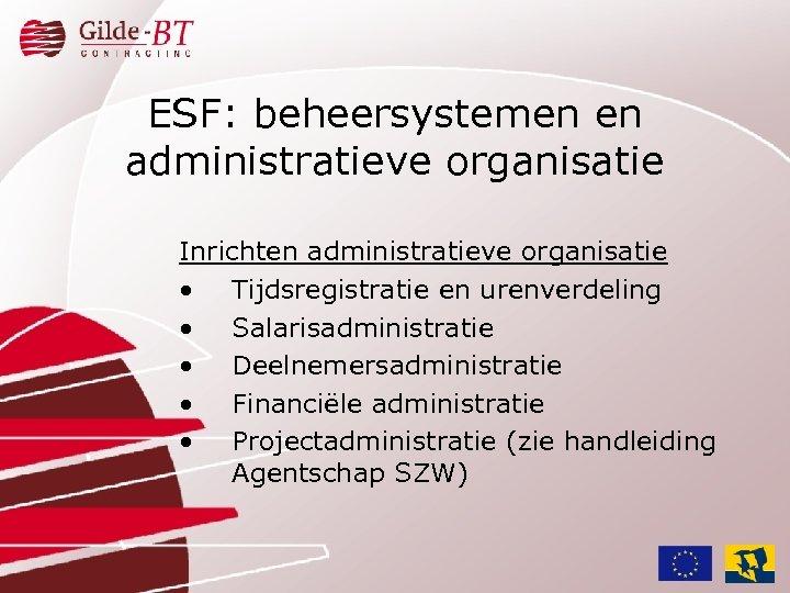 ESF: beheersystemen en administratieve organisatie Inrichten administratieve organisatie • Tijdsregistratie en urenverdeling • Salarisadministratie