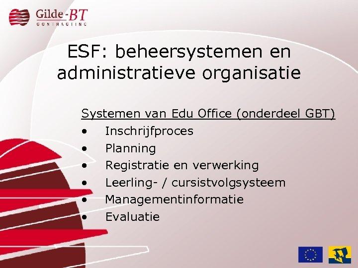 ESF: beheersystemen en administratieve organisatie Systemen van Edu Office (onderdeel GBT) • Inschrijfproces •