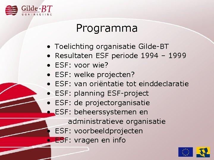 Programma • • Toelichting organisatie Gilde-BT Resultaten ESF periode 1994 – 1999 ESF: voor