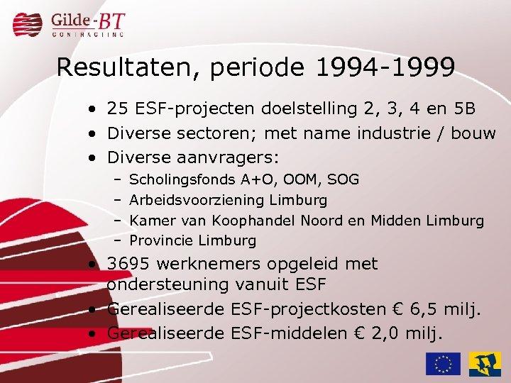 Resultaten, periode 1994 -1999 • 25 ESF-projecten doelstelling 2, 3, 4 en 5 B
