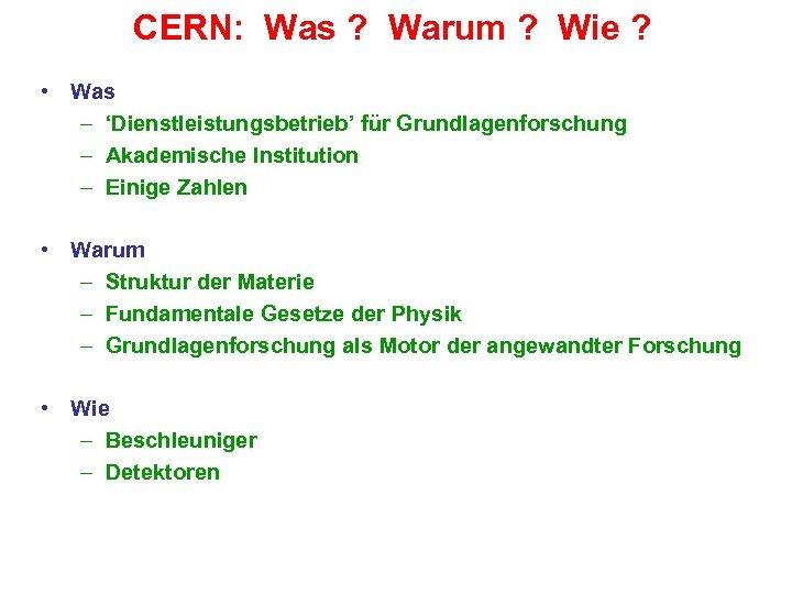 CERN: Was ? Warum ? Wie ? • Was – 'Dienstleistungsbetrieb' für Grundlagenforschung –