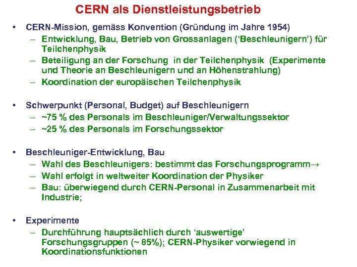 CERN als Dienstleistungsbetrieb • CERN-Mission, gemäss Konvention (Gründung im Jahre 1954) – Entwicklung, Bau,