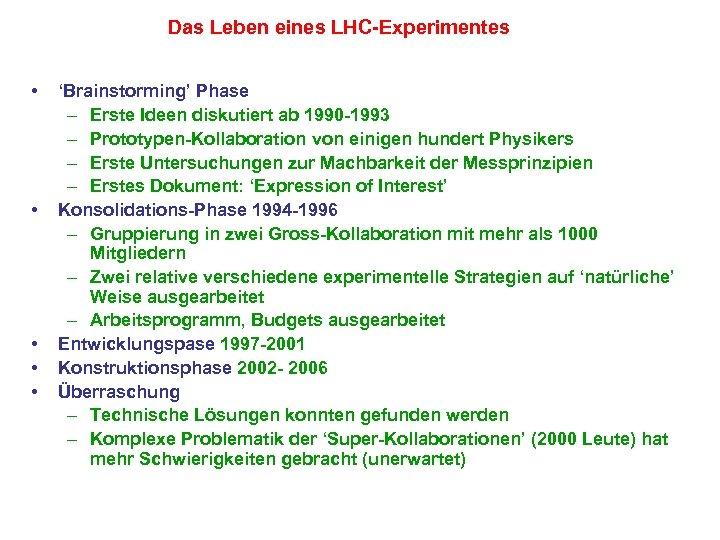 Das Leben eines LHC-Experimentes • • • 'Brainstorming' Phase – Erste Ideen diskutiert ab