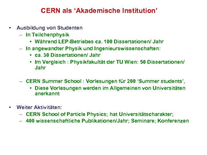 CERN als 'Akademische Institution' • Ausbildung von Studenten – In Teilchenphysik • Während LEP-Betriebes