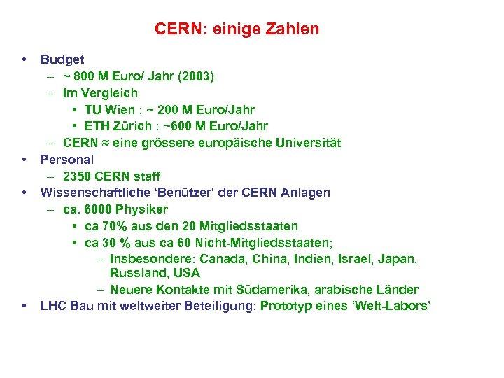 CERN: einige Zahlen • • Budget – ~ 800 M Euro/ Jahr (2003) –