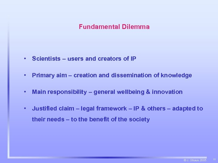Fundamental Dilemma • Scientists – users and creators of IP • Primary aim –