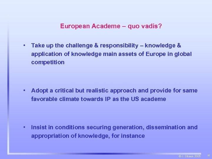 European Academe – quo vadis? • Take up the challenge & responsibility – knowledge