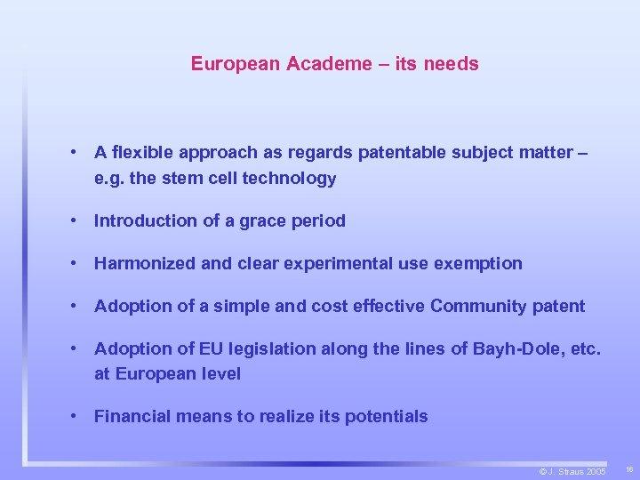 European Academe – its needs • A flexible approach as regards patentable subject matter