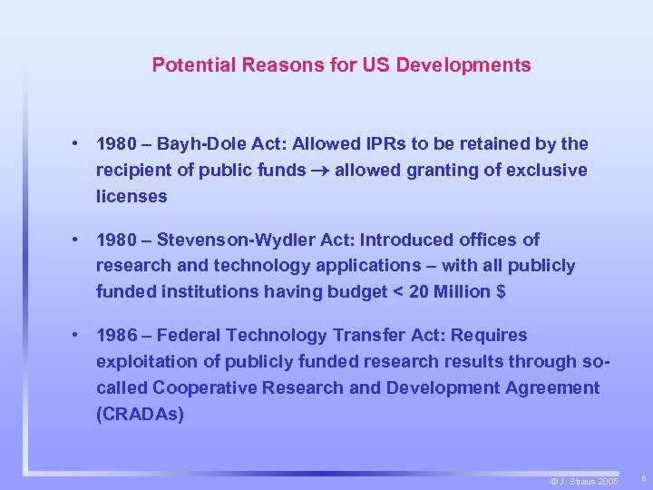 Potential Reasons for US Developments • 1980 – Bayh-Dole Act: Allowed IPRs to be