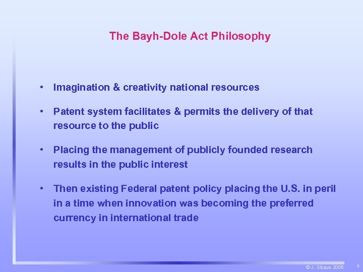 The Bayh-Dole Act Philosophy • Imagination & creativity national resources • Patent system facilitates