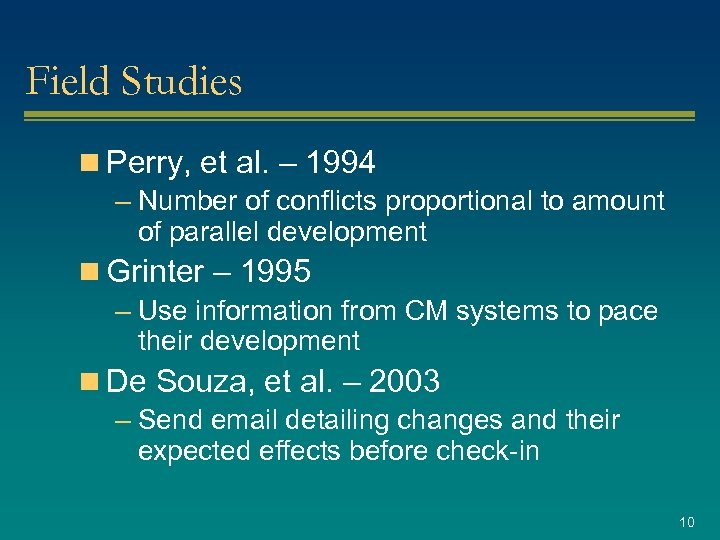 Field Studies n Perry, et al. – 1994 – Number of conflicts proportional to
