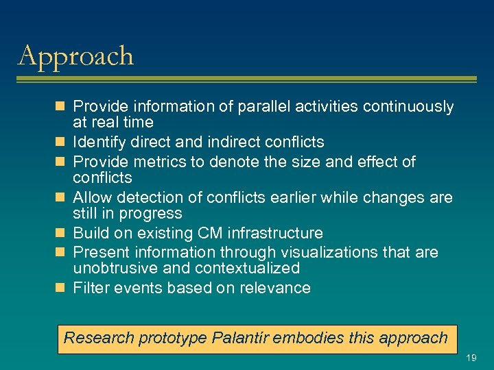 Approach n Provide information of parallel activities continuously n n n at real time